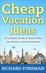 Cheap Vacation IdeasA Complete Guide In How To Plan Your Perfect Summer Vacation