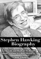 Stephen Hawking Biography: The Life and Work of the World's Famous Scientist in a Brief History of Time