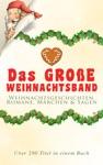 Das Groe Weihnachtsband Weihnachtsgeschichten Romane Mrchen  Sagen Ber 280 Titel In Einem Buch