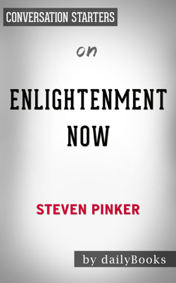 Enlightenment Now: The Case for Reason, Science, Humanism, and Progress by Steven Pinker: Conversation Starters - Daily Books book