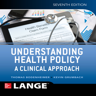 Understanding Health Policy: A Clinical Approach, Seventh Edition - Thomas S. Bodenheimer & Kevin Grumbach book