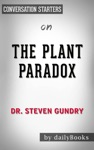 The Plant Paradox The Hidden Dangers In Healthy Foods That Cause Disease And Weight Gain  Conversation Starters