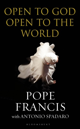 Pope Francis & Antonio Spadaro - Open to God: Open to the World