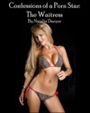 Confessions Of A Porn Star The Waitress