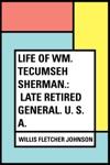 Life Of Wm Tecumseh Sherman Late Retired General U S A