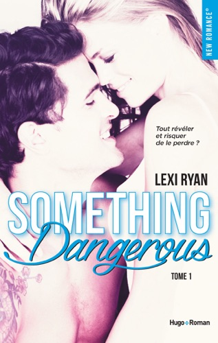 Lexi Ryan - Reckless & Real Something dangerous - tome 1