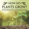 How Do Plants Grow Botany Book For Kids  Childrens Botany Books