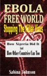 Ebola Free World-Stopping The Killer Virus