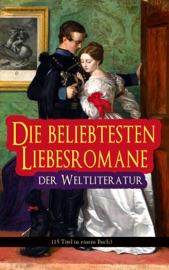 Die beliebtesten Liebesromane der Weltliteratur (15 Titel in einem Buch)