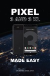 Pixel 3 And 3 XL Made Easy