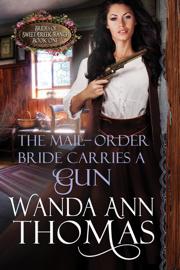 The Mail-Order Bride Carries a Gun - Wanda Ann Thomas book summary