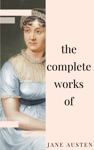 Jane Austen - Complete Works All Novels Short Stories Letters And Poems NTMC Classics