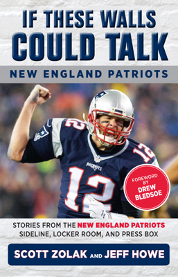 If These Walls Could Talk: New England Patriots - Jeff Howe & Scott Zolak book