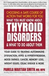 What You Must Know About Thyroid Disorders  What To Do About Them