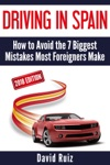 Driving In Spain 2018 Edition How To Avoid The 7 Biggest Mistakes Most Foreigners Make