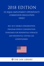 2011-10-31 Energy Conservation Program - Energy Conservation Standards for Residential Furnaces and Residential Central Air Conditioners (US Energy Efficiency and Renewable Energy Office Regulation) (EERE) (2018 Edition)