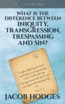 What Is The Difference Between Iniquity Transgression Trespassing And Sin