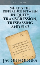 What is the Difference Between Iniquity, Transgression, Trespassing and Sin?