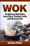 Wok Cookbook 50 Delicious Wok Dishes From China Thailand India And All Across Asia