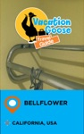 Vacation Goose Travel Guide Bellflower California USA