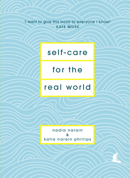 Self-Care for the Real World by Nadia Narain & Katia Narain Phillips