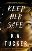 K.A. Tucker - Keep Her Safe artwork