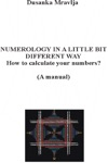 Numerology In A Little Bit Different Way - How To Calculate Your Numbers A Manual