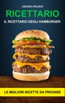 Ricettario Il Ricettario Degli Hamburger- Le Migliori Ricette Da Provare
