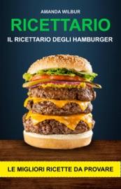 Ricettario: Il ricettario degli hamburger- le migliori ricette da provare