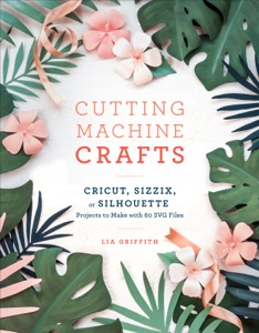 Cutting Machine Crafts with Your Cricut, Sizzix, or Silhouette Book Cover