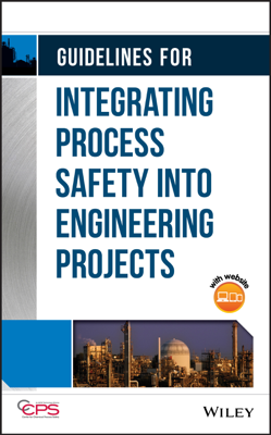 Guidelines for Integrating Process Safety into Engineering Projects - CCPS (Center for Chemical Process Safety) book