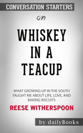 Whiskey in a Teacup: What Growing Up in the South Taught Me About Life, Love, and Baking Biscuits by Reese Witherspoon: Conversation Starters book