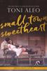 Small-Town Sweetheart - Toni Aleo