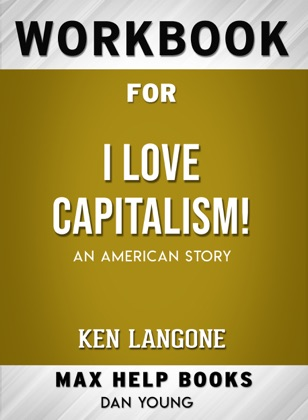 I Love Capitalism!: An American Story by Ken Langone: Max Help Workbook