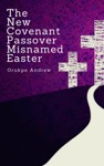 The New Covenant Passover Misnamed Easter Book For The Lent