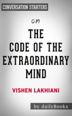 The Code of the Extraordinary Mind: 10 Unconventional Laws to Redefine Your Life and Succeed On Your Own Terms by Vishen Lakhiani:  Conversation Starters