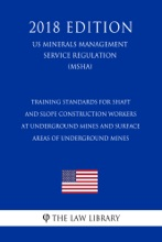 Training Standards for Shaft and Slope Construction Workers at Underground Mines and Surface Areas of Underground Mines (US Mine Safety and Health Administration Regulation) (MSHA) (2018 Edition)