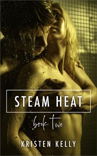 Steam Heat - Book Two - Kristen Kelly - Kristen Kelly