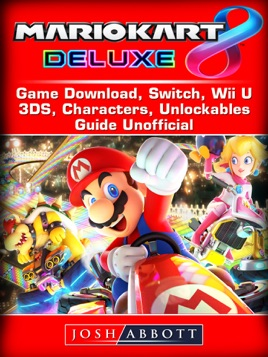 Mario Kart 8 Deluxe Game Download Switch Wii U 3ds Characters Unlockables Guide Unofficial