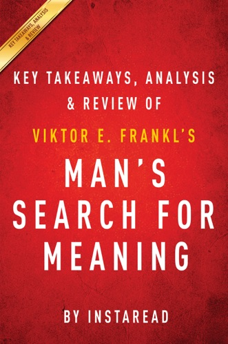 Man's Search for Meaning: by Viktor E. Frankl  Key Takeaways, Analysis & Review