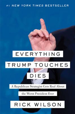 Everything Trump Touches Dies - Rick Wilson book