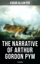 The Narrative Of Arthur Gordon Pym (Illustrated)