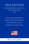 Federal Plan Requirements - Sewage Sludge Incineration Units Constructed On Or Before October 14 2010 US Environmental Protection Agency Regulation EPA 2018 Edition