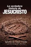 La Verdadera Historia De Jesucristo