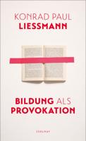 Konrad Paul Liessmann - Bildung als Provokation artwork
