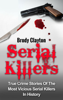 Brody Clayton - Serial Killers: True Crime Stories Of The Most Vicious Serial Killers In History artwork