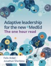 ADAPTIVE LEADERSHIP FOR THE NEW MedEd  THE ONE HOUR READ