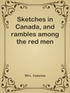 Sketches In Canada And Rambles Among The Red Men