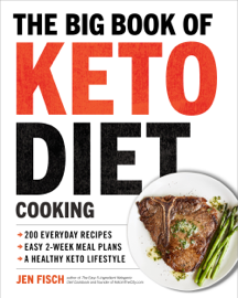 The Big Book of Ketogenic Diet Cooking: 200 Everyday Recipes and Easy 2-Week Meal Plans for a Healthy Keto Lifestyle book