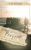 What is Prayer? How to Pray to God the Way You Talk to a Friend